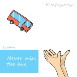 never miss the bus